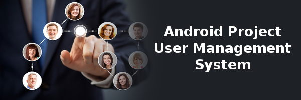 Android and API Based project on User Management System